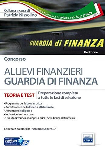 Concorso allievi finanzieri nella Guardia di Finanza. Teoria e test per tutte le fasi di selezione. Con software di simulazione