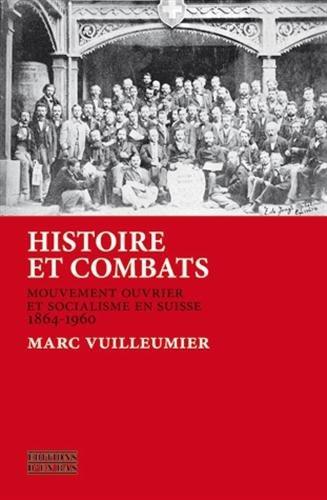 Histoire et Combats. Mouvement Ouvrier et Socialisme en Suisse, 1864- 1960 par Marc Vuilleumier