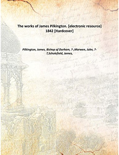 The works of James Pilkington. [electronic resource] 1842 [Hardcover]