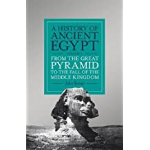 A History of Ancient Egypt: From the Great Pyramid to the Fall of the Middle Kingdom Volume 2