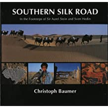 Southern Silk Road: In the Footsteps of Sir Aurel Stein and Sven Hedin by Christoph Baumer (2006-07-05)
