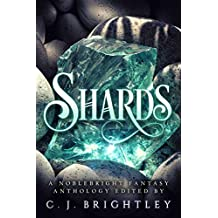 Shards: A Noblebright Fantasy Anthology (Lucent Anthologies Book 3)