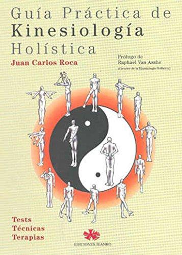 Guía Práctica de Kinesiología Holística: Tests Técnicas Terapias por Juan Carlos Roca