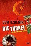 Die Türkei: Politik, Religion, Kultur