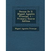 Poesias de D. Miguel Agustin Principe, 1 - Primary Source Edition