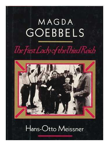 Magda Goebbels: The First Lady of the Third Reich