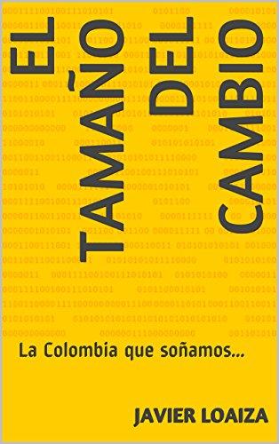 El tamaño del Cambio: La Colombia que soñamos...
