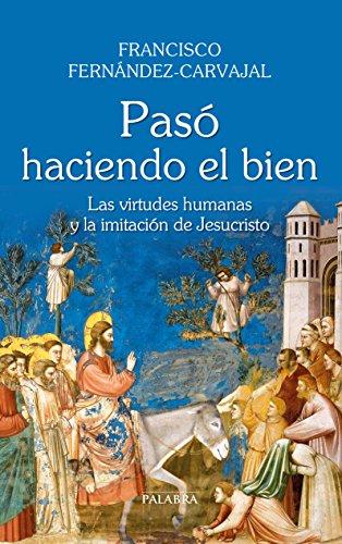 Pasó haciendo el bien (Grandes obras) por Francisco Fernández-Carvajal