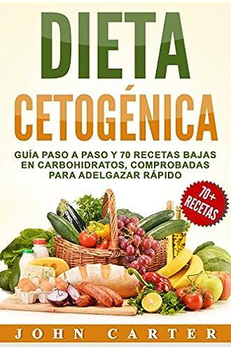 Dieta Cetogénica: Guía Paso a Paso y 70 Recetas Bajas en Carbohidratos, Comprobadas para Adelgazar Rápido