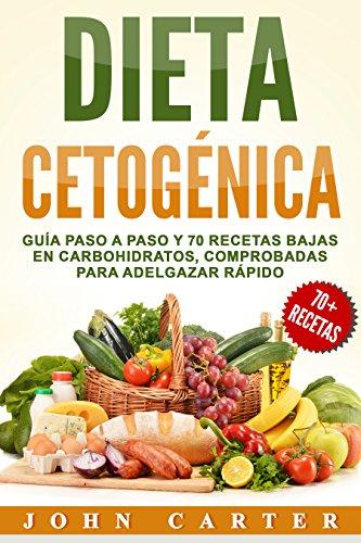 Dieta Cetogénica: Guía Paso a Paso y 70 Recetas Bajas en Carbohidratos, Comprobadas para Adelgazar Rápido (Libro en Español/Ketogenic Diet Book Spanish Version)