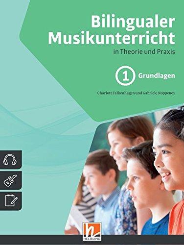 Bilingualer Musikunterricht. Band 1 Grundlagen: in Theorie und Praxis