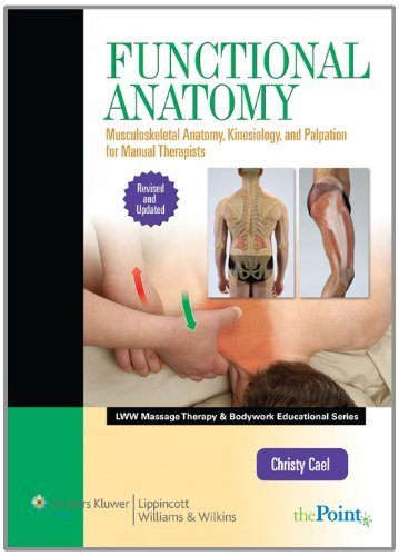 Functional Anatomy: Musculoskeletal Anatomy, Kinesiology, and Palpation for Manual Therapists by Christy J. Cael (2011-02-11)
