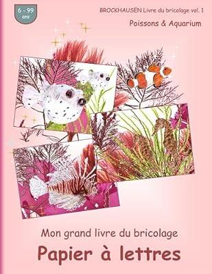 BROCKHAUSEN Livre du bricolage vol. 1 - Mon grand livre du bricolage - Papier à lettres: Poissons & Aquarium