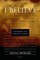 I Believe: Exploring the Apostles' Creed by Alister McGrath (1998-07-19)