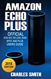 Amazon Echo Plus: 2018 Official Echo Dot, Echo Tap, Echo Look, Echo Spot and Echo Plus Users Guide