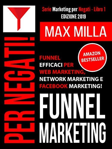 Funnel Marketing: Per negati. Funnel efficaci per Web Marketing, Network Marketing e Facebook Marketing. Edizione 2019 (Marketing per Negati Vol. 1)