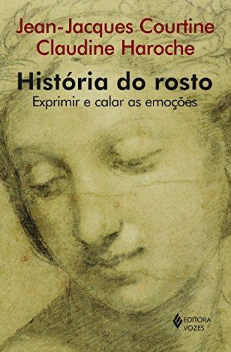 História do Rosto. Exprimir e Calar as Emoções (Em Portuguese do Brasil)