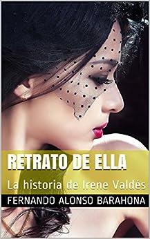RETRATO DE ELLA: La historia de Irene Valdés (Spanish Edition) by [BARAHONA, FERNANDO ALONSO]