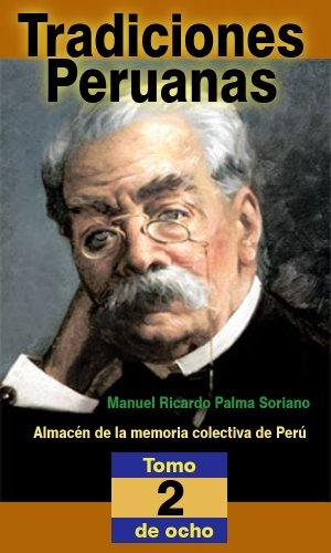 Tradiciones peruanas de Ricardo Palma, segunda serie (anotado e ilustrado): Almacén de la memoria colectiva de Perú por Manuel Ricardo Palma Soriano