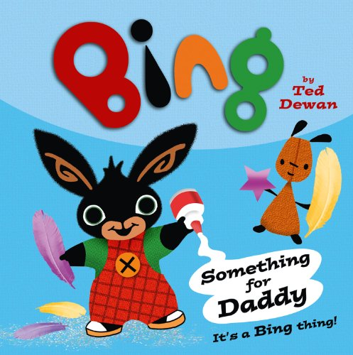 Something For Daddy (Bing) by Ted Dewan