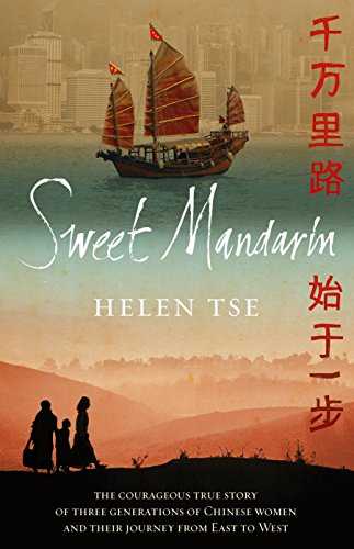 Sweet Mandarin: The Courageous True Story of Three Generations of Chinese Women and their Journey from East to West -