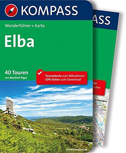 Download Elba: Wanderführer mit Extra-Tourenkarte 1:35.000, 40 Touren, GPX-Daten zum Download. (KOMPASS-Wanderführer, Band 5765)