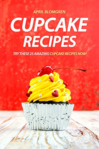 Cupcake Recipes: Try these 25 Amazing Cupcake Recipes Now! (English Edition)