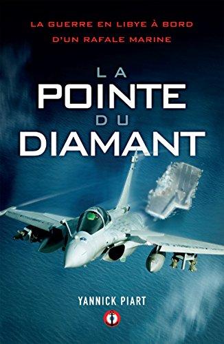 La pointe du diamant: La guerre en Libye à bord d'un Rafale Marine