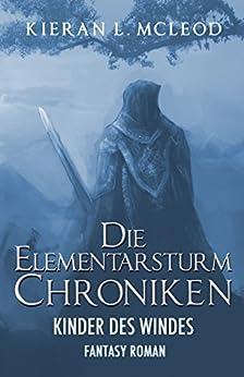 Kinder des Windes: Die Elementarsturm-Chroniken | Fantasy Roman  (Episode 1-3) (German Edition) by [McLeod, Kieran L.]