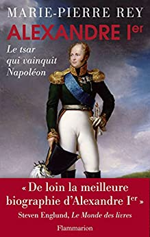 Alexandre Ier: Le tsar qui vainquit Napoléon (Grandes biographies)