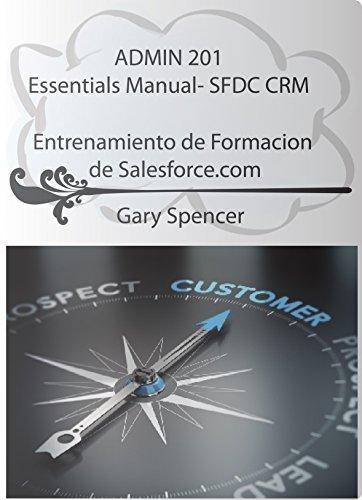 ADMIN 201 Essentials Manual: SFDC CRM: Entrenamiento de Formacion de Salesforce.com por Gary Spencer