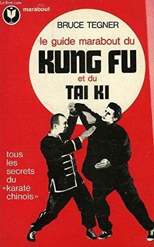 Le guide marabout du Kung Fu et du Tai Ki - Tous les secrets du Karaté chinois - Traduit de l'américain par Claude Le Bon