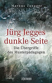 Jürg Jegges dunkle Seite: Die Übergriffe des Musterpädagogen