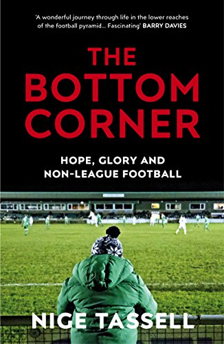 The Bottom Corner: A Season with the Dreamers of Non-League Football (English Edition)