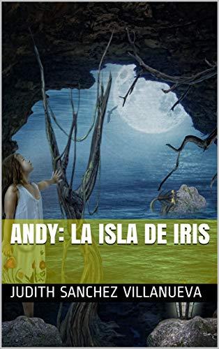 ANDY: LA ISLA DE IRIS por JUDITH SANCHEZ VILLANUEVA
