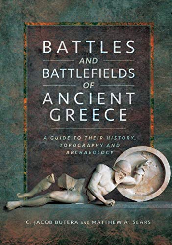Battles and Battlefields of Ancient Greece: A Guide to their History, Topography and Archaeology (English Edition) - Sears Antik