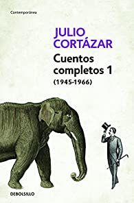 Cuentos completos I par Julio Cortázar