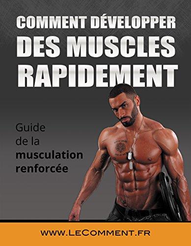 Comment Développer Des Muscles Rapidement: Guide de la musculation renforcée