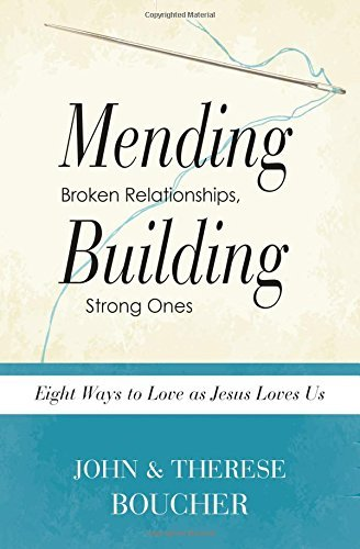 Mending Broken Relationships, Building Strong Ones: Eight Ways to Love as Jesus Loves Us by John J. Boucher (2015-08-01)