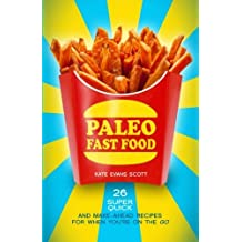 Paleo Fast Food: 26 Super Quick And Make-Ahead Recipes For When You're On The Go by Kate Evans Scott (2014-01-03)