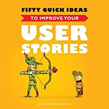Fifty Quick Ideas to Improve Your User Stories by Gojko Adzic (2014-10-15)
