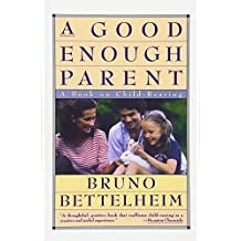 Good Enough Parent: A Book on Child-Rearing