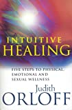 Intuitive Healing: Five Steps to Physical, Emotional and Sexual Wellness