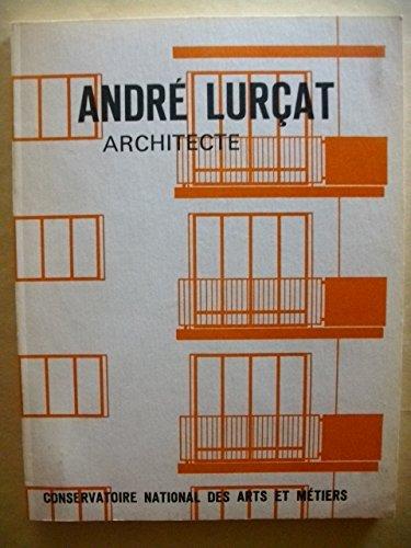 Andr Lurat Architecte. Trois tudes sur son oeuvre. Un texte d'Andr Lurat. Inventaire des oeuvres