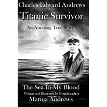 Charles Edward Andrews ~ Titanic Survivor: The Sea In My Blood