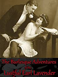 The Burlesque Adventures of the Lustful Earl Lavender (Love and Lust Adventure Fiction Books for Couples Book 1)