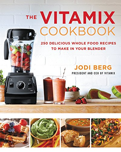 The Vitamix Cookbook: 250 Delicious Whole Food Recipes to Make in Your Blender por Jodi Berg