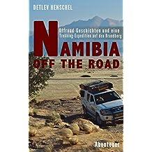 NAMIBIA OFF THE ROAD: Offroad-Geschichten und eine Trekking-Expedition auf den Brandberg
