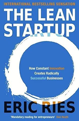 The Lean Startup: How Constant Innovation Creates Radically Successful
