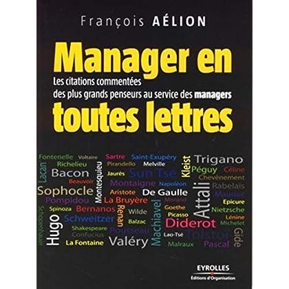 Manager en toutes lettres: Les citations commentées des plus grands penseurs au service des managers